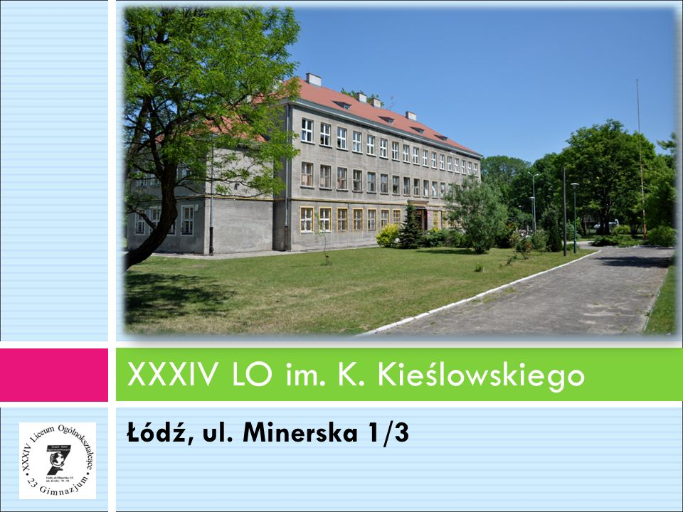 Łódź, ul. Minerska 1/3 XXXIV LO im. K. Kieślowskiego
