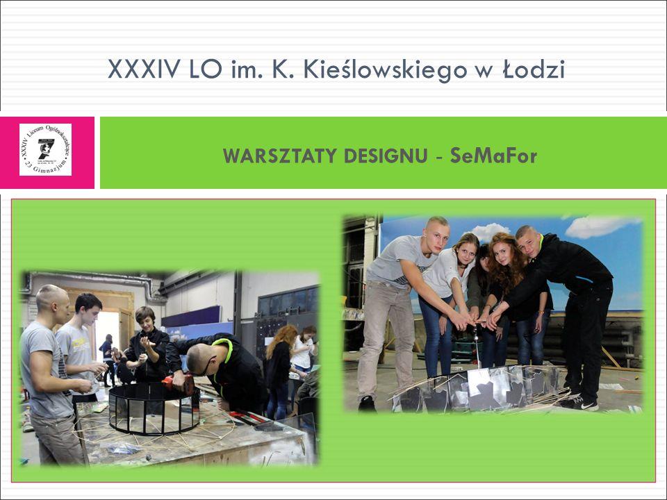 WARSZTATY DESIGNU - SeMaFor XXXIV LO im. K. Kieślowskiego w Łodzi