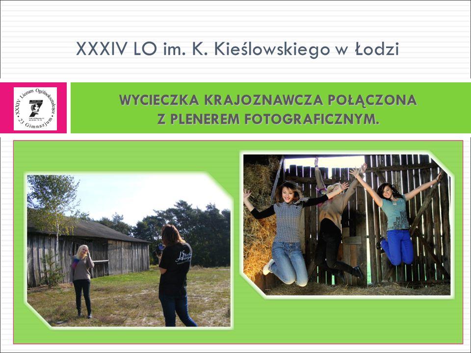 WYCIECZKA KRAJOZNAWCZA POŁĄCZONA Z PLENEREM FOTOGRAFICZNYM. XXXIV LO im. K. Kieślowskiego w Łodzi