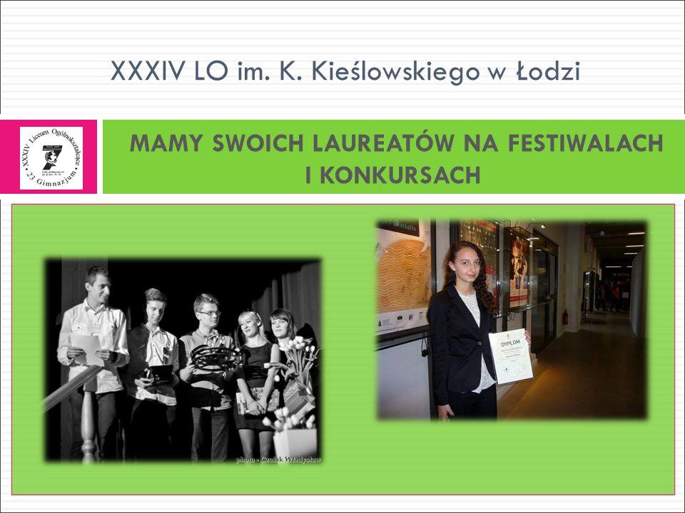 XXXIV LO im. K. Kieślowskiego w Łodzi MAMY SWOICH LAUREATÓW NA FESTIWALACH I KONKURSACH