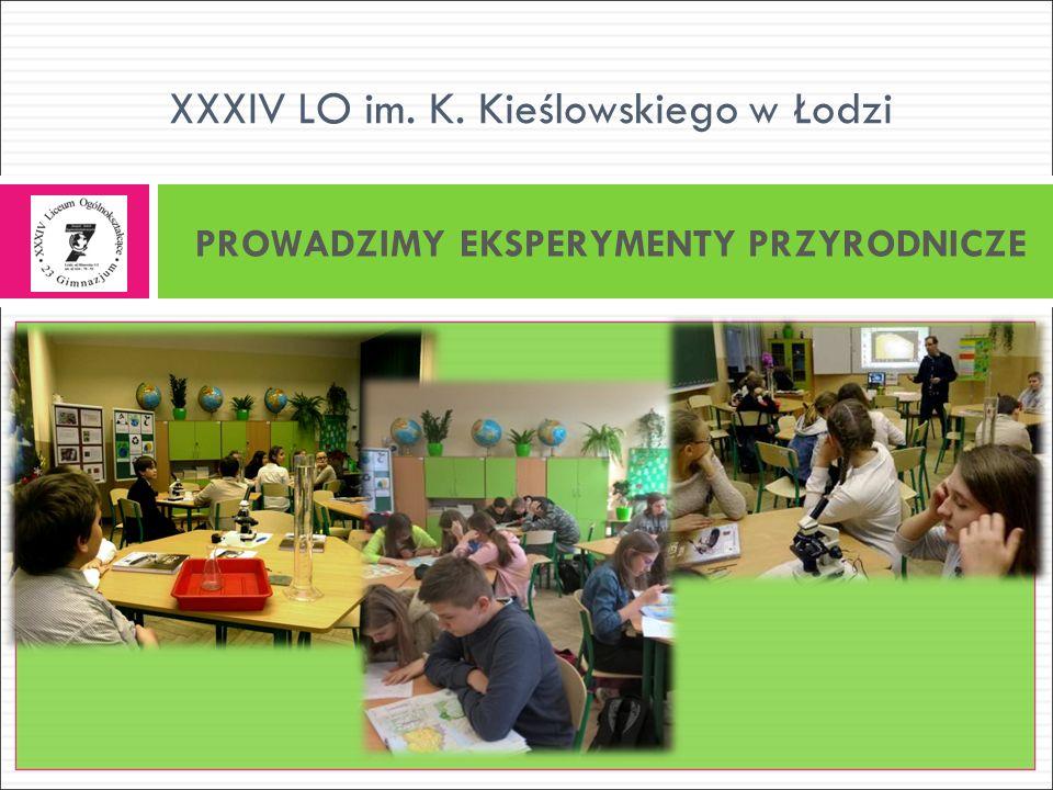 XXXIV LO im. K. Kieślowskiego w Łodzi PROWADZIMY EKSPERYMENTY PRZYRODNICZE
