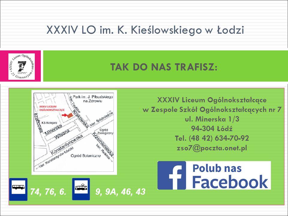 TAK DO NAS TRAFISZ: XXXIV LO im.K. Kieślowskiego w Łodzi 9, 9A, 46, 4374, 76, 6.