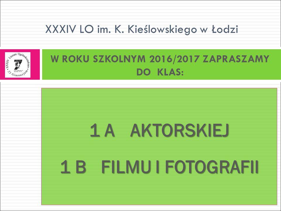 1 AAKTORSKIEJ 1 BFILMU I FOTOGRAFII W ROKU SZKOLNYM 2016/2017 ZAPRASZAMY DO KLAS: XXXIV LO im.