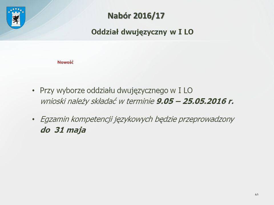 41 Oddział dwujęzyczny w I LO Nabór 2016/17 Przy wyborze oddziału dwujęzycznego w I LO wnioski należy składać w terminie 9.05 – 25.05.2016 r.