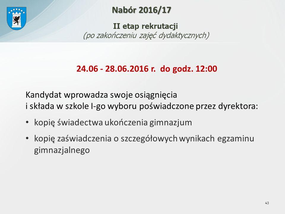 43 Nabór 2016/17 II etap rekrutacji (po zakończeniu zajęć dydaktycznych) 24.06 - 28.06.2016 r.