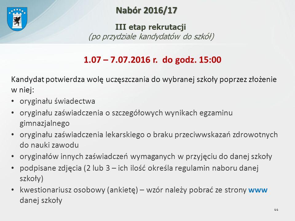 44 Nabór 2016/17 III etap rekrutacji (po przydziale kandydatów do szkół) 1.07 – 7.07.2016 r.