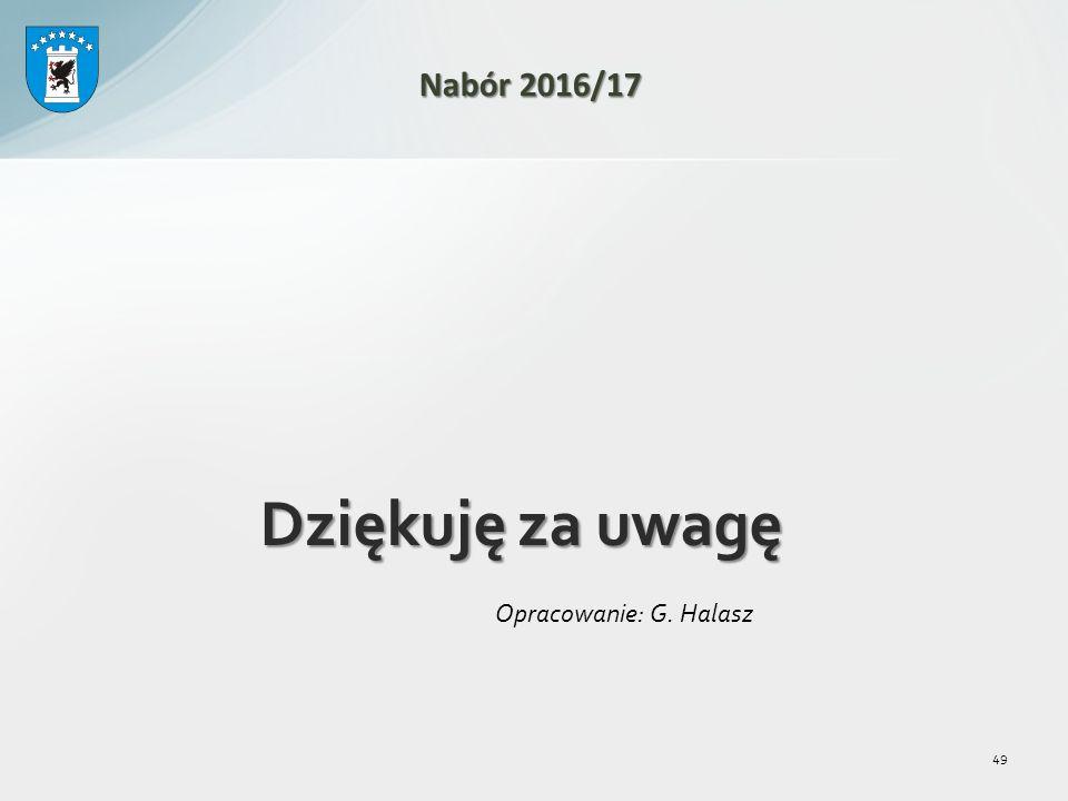 Dziękuję za uwagę Opracowanie: G. Halasz 49 Nabór 2016/17