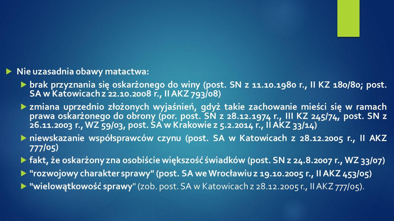  Nie uzasadnia obawy matactwa:  brak przyznania się oskarżonego do winy (post. SN z 11.10.1980 r., II KZ 180/80; post. SA w Katowicach z 22.10.2008