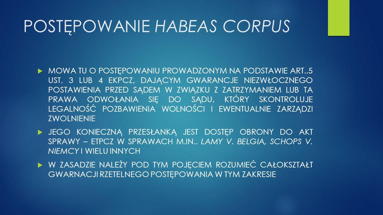 POSTĘPOWANIE HABEAS CORPUS  MOWA TU O POSTĘPOWANIU PROWADZONYM NA PODSTAWIE ART..5 UST.
