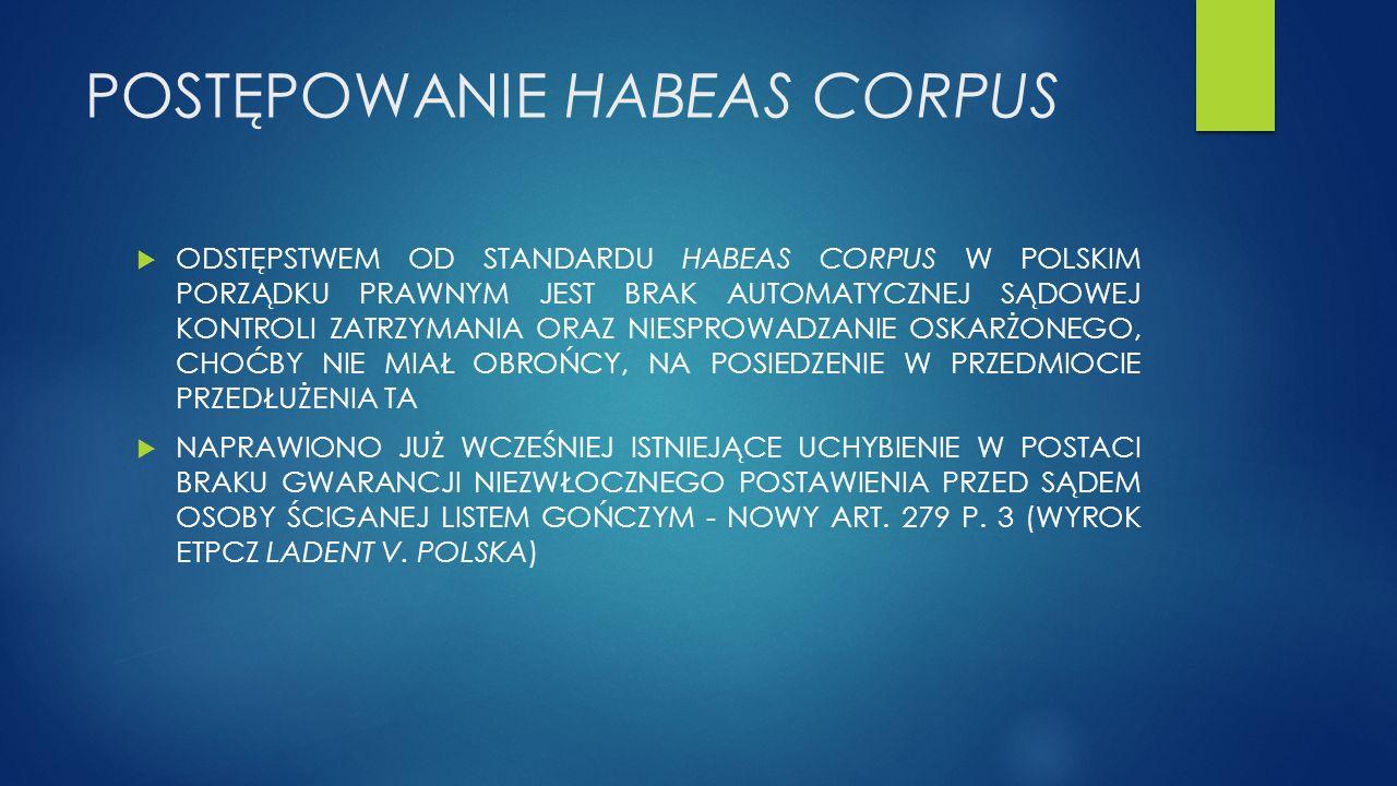 POSTĘPOWANIE HABEAS CORPUS  ODSTĘPSTWEM OD STANDARDU HABEAS CORPUS W POLSKIM PORZĄDKU PRAWNYM JEST BRAK AUTOMATYCZNEJ SĄDOWEJ KONTROLI ZATRZYMANIA OR