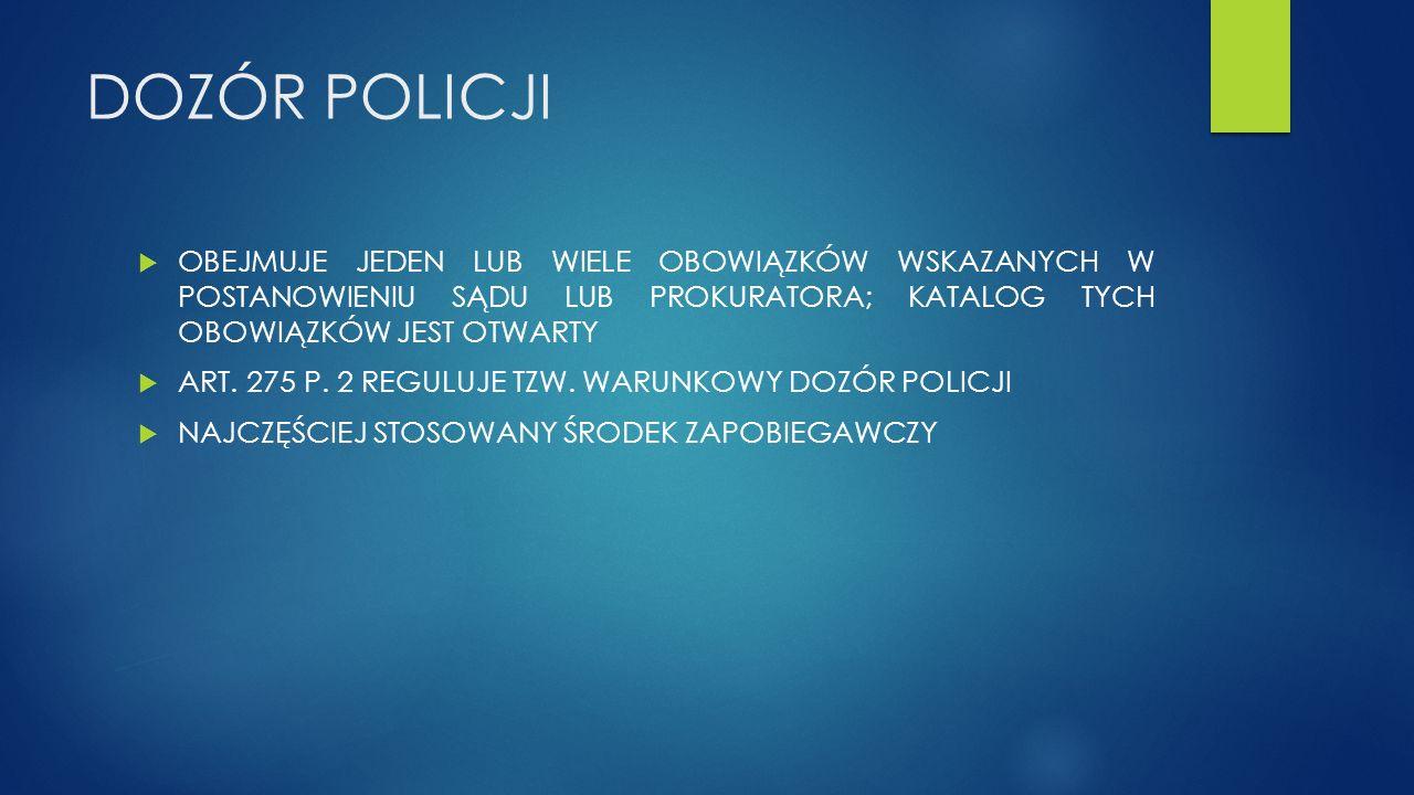 DOZÓR POLICJI  OBEJMUJE JEDEN LUB WIELE OBOWIĄZKÓW WSKAZANYCH W POSTANOWIENIU SĄDU LUB PROKURATORA; KATALOG TYCH OBOWIĄZKÓW JEST OTWARTY  ART. 275 P