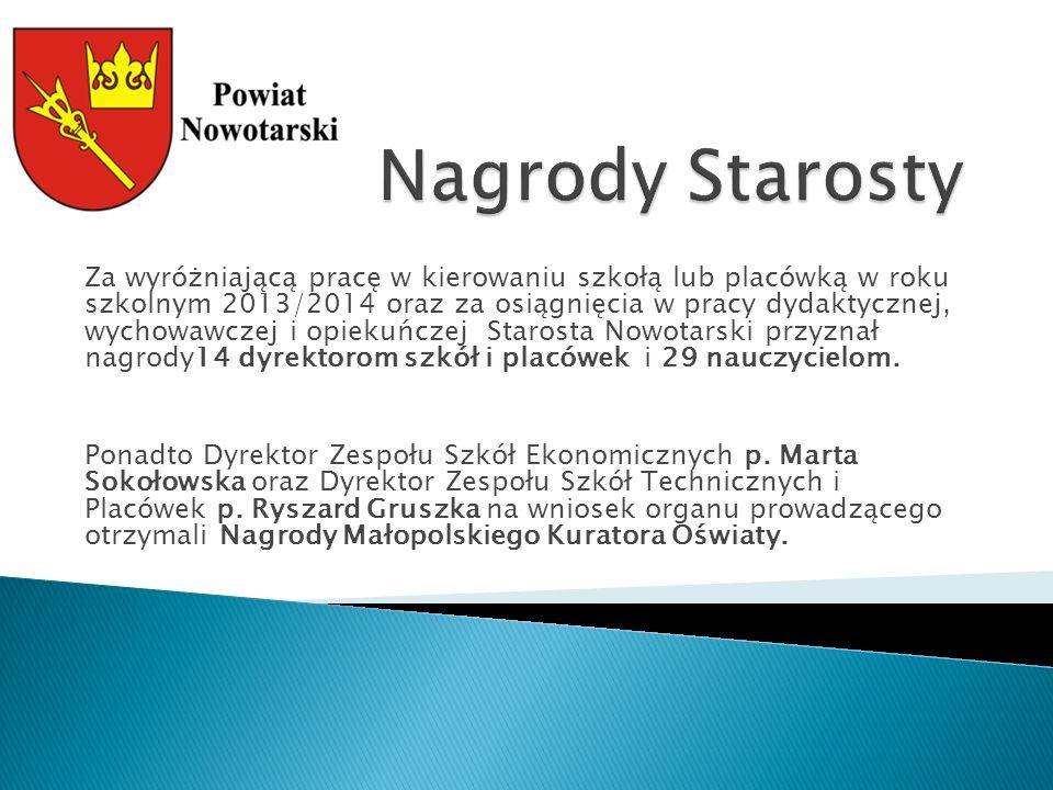 Za wyróżniającą pracę w kierowaniu szkołą lub placówką w roku szkolnym 2013/2014 oraz za osiągnięcia w pracy dydaktycznej, wychowawczej i opiekuńczej Starosta Nowotarski przyznał nagrody14 dyrektorom szkół i placówek i 29 nauczycielom.