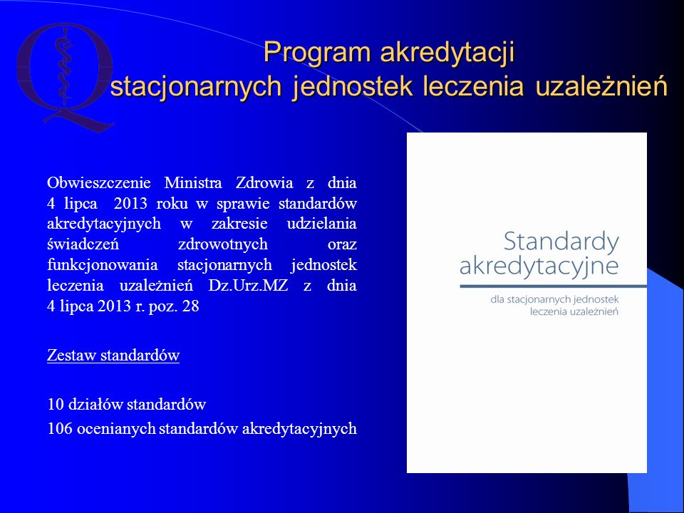 Program akredytacji stacjonarnych jednostek leczenia uzależnień Obwieszczenie Ministra Zdrowia z dnia 4 lipca 2013 roku w sprawie standardów akredytac