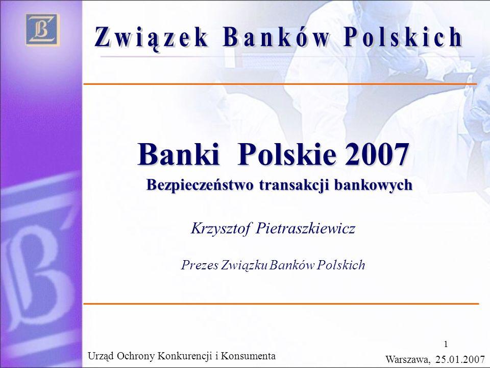 1 Banki Polskie 2007 Bezpieczeństwo transakcji bankowych Bezpieczeństwo transakcji bankowych Krzysztof Pietraszkiewicz Prezes Związku Banków Polskich