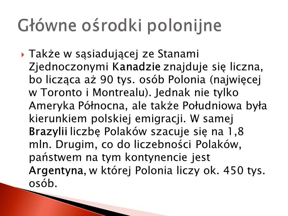  Także w sąsiadującej ze Stanami Zjednoczonymi Kanadzie znajduje się liczna, bo licząca aż 90 tys. osób Polonia (najwięcej w Toronto i Montrealu). Je
