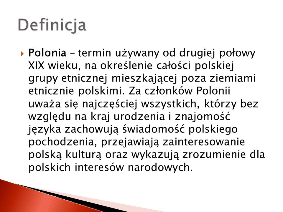  Polonia – termin używany od drugiej połowy XIX wieku, na określenie całości polskiej grupy etnicznej mieszkającej poza ziemiami etnicznie polskimi.