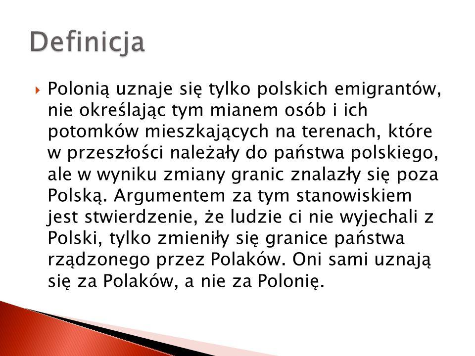  Polonią uznaje się tylko polskich emigrantów, nie określając tym mianem osób i ich potomków mieszkających na terenach, które w przeszłości należały do państwa polskiego, ale w wyniku zmiany granic znalazły się poza Polską.