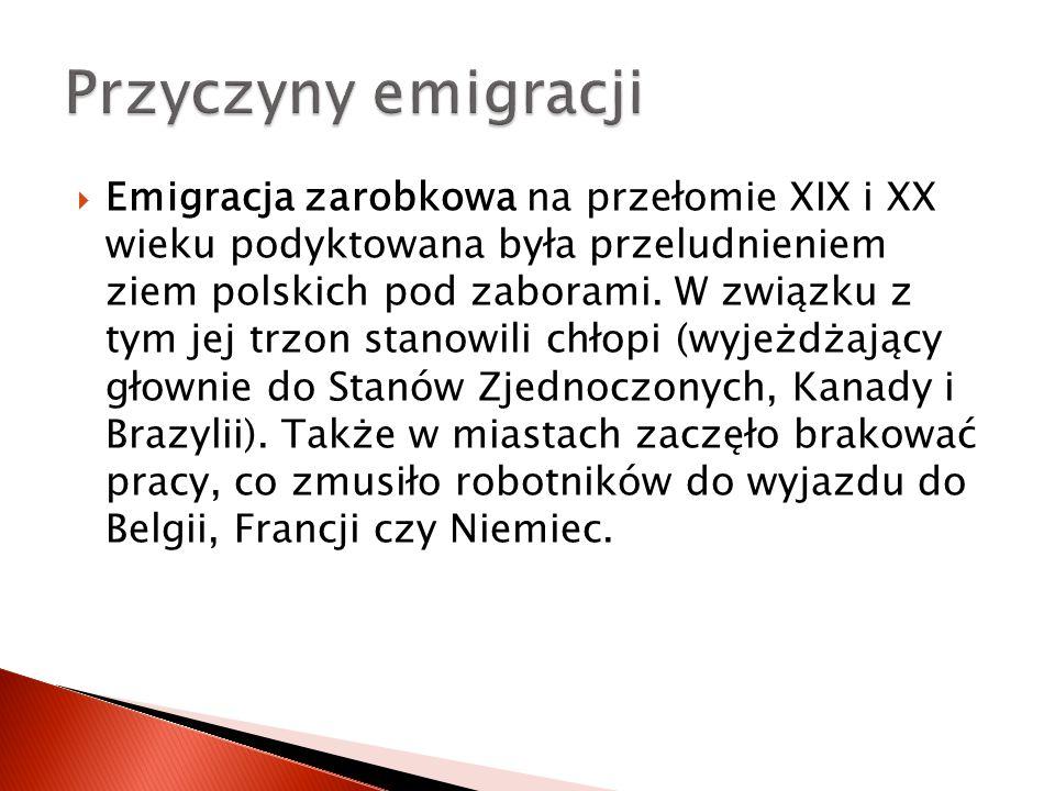  Emigracja zarobkowa na przełomie XIX i XX wieku podyktowana była przeludnieniem ziem polskich pod zaborami. W związku z tym jej trzon stanowili chło