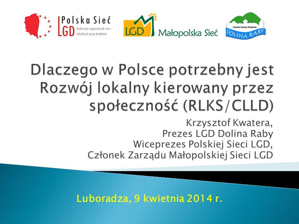 Krzysztof Kwatera, Prezes LGD Dolina Raby Wiceprezes Polskiej Sieci LGD, Członek Zarządu Małopolskiej Sieci LGD Luboradza, 9 kwietnia 2014 r.