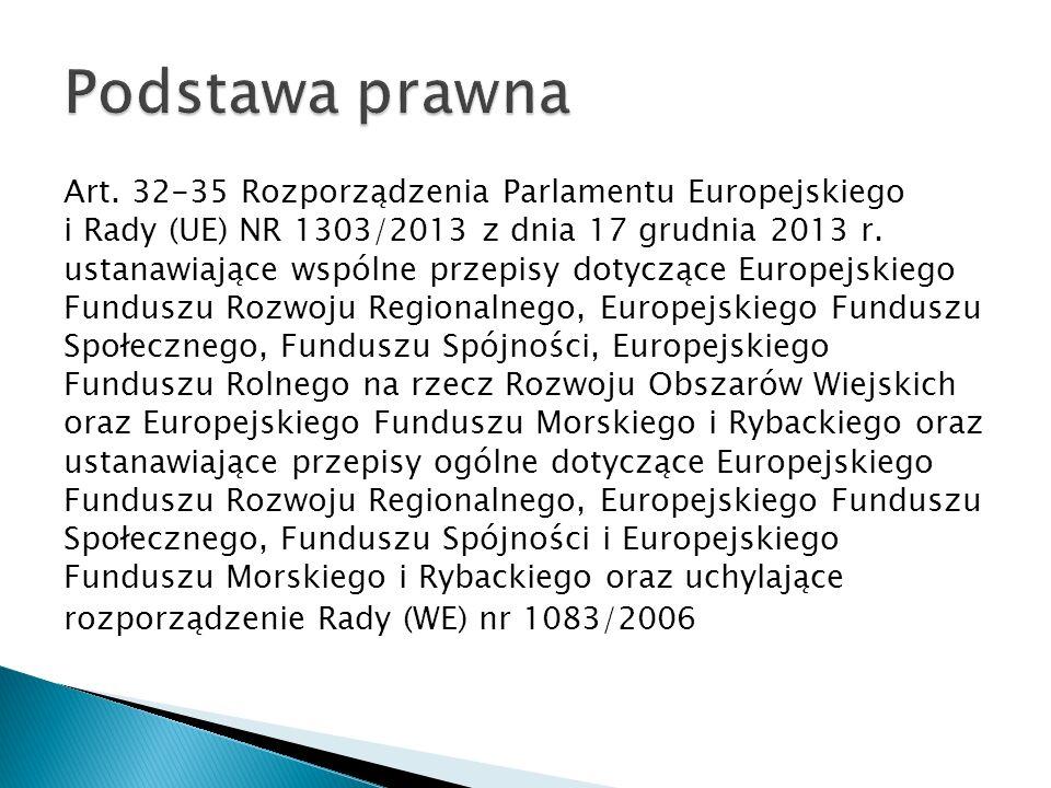 Art. 32-35 Rozporządzenia Parlamentu Europejskiego i Rady (UE) NR 1303/2013 z dnia 17 grudnia 2013 r. ustanawiające wspólne przepisy dotyczące Europej
