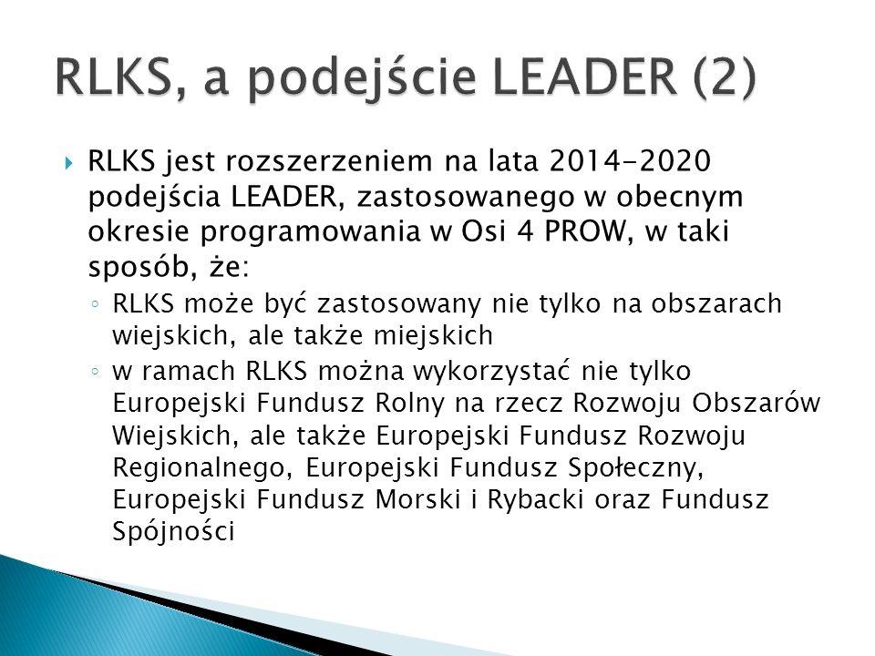  RLKS jest rozszerzeniem na lata 2014-2020 podejścia LEADER, zastosowanego w obecnym okresie programowania w Osi 4 PROW, w taki sposób, że: ◦ RLKS może być zastosowany nie tylko na obszarach wiejskich, ale także miejskich ◦ w ramach RLKS można wykorzystać nie tylko Europejski Fundusz Rolny na rzecz Rozwoju Obszarów Wiejskich, ale także Europejski Fundusz Rozwoju Regionalnego, Europejski Fundusz Społeczny, Europejski Fundusz Morski i Rybacki oraz Fundusz Spójności