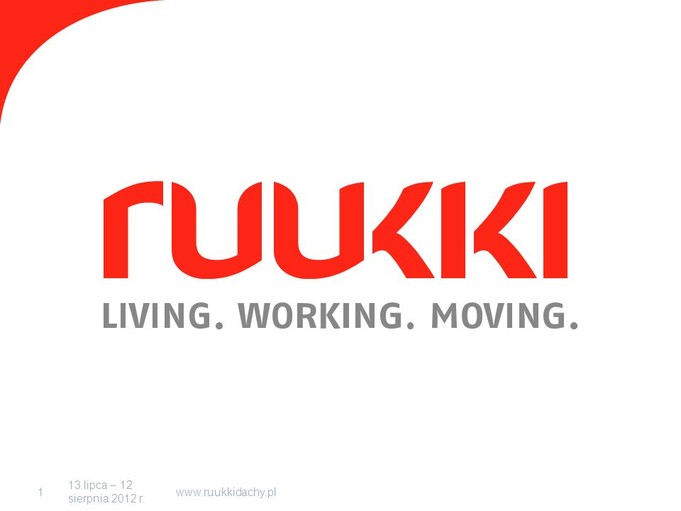 13 lipca – 12 sierpnia 2012 r. www.ruukkidachy.pl1