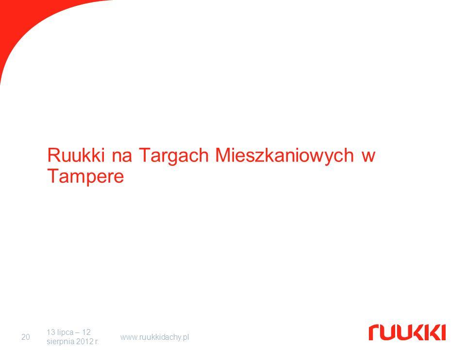 13 lipca – 12 sierpnia 2012 r. www.ruukkidachy.pl20 Ruukki na Targach Mieszkaniowych w Tampere