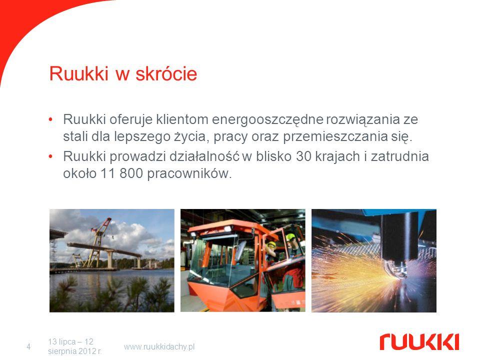 www.ruukkidachy.pl4 Ruukki w skrócie Ruukki oferuje klientom energooszczędne rozwiązania ze stali dla lepszego życia, pracy oraz przemieszczania się.