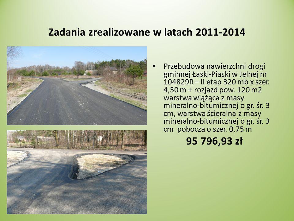 Zadania zrealizowane w latach 2011-2014 Przebudowa nawierzchni drogi gminnej Łaski-Piaski w Jelnej nr 104829R – II etap 320 mb x szer.