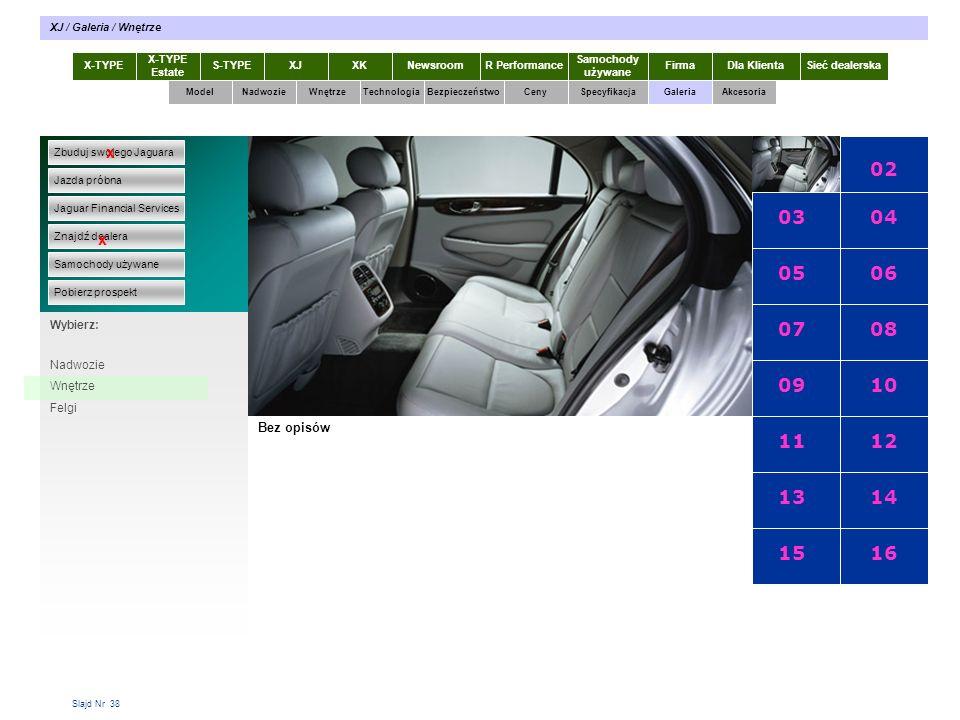 Slajd Nr 38 X-TYPE Estate S-TYPEXJXKR Performance Samochody używane Dla KlientaSieć dealerskaNewsroomFirma ModelTechnologiaBezpieczeństwoCenySpecyfikacjaGaleriaAkcesoriaWnętrze XJ / Galeria / Wnętrze Zbuduj swojego Jaguara Jazda próbna Jaguar Financial Services Znajdź dealera Samochody używane Pobierz prospekt x x Wybierz: Specyfikacja X-TYPE 2.0 Diesel Bez opisów 0102 03 05 07 09 11 13 15 04 06 08 10 12 14 16 Nadwozie Wnętrze Felgi