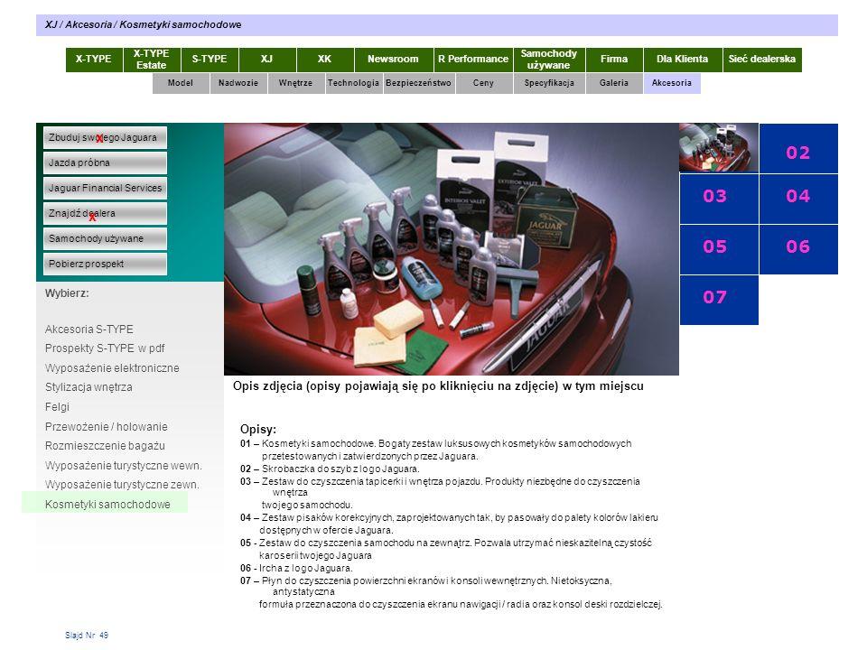 Slajd Nr 49 X-TYPE Estate S-TYPEXJXKR Performance Samochody używane Dla KlientaSieć dealerskaNewsroomFirma ModelTechnologiaBezpieczeństwoCenySpecyfikacjaGaleriaAkcesoriaWnętrze XJ / Akcesoria / Kosmetyki samochodowe Zbuduj swojego Jaguara Jazda próbna Jaguar Financial Services Znajdź dealera Samochody używane Pobierz prospekt x x Wybierz: Specyfikacja X-TYPE 2.0 Diesel Akcesoria S-TYPE Prospekty S-TYPE w pdf Wyposażenie elektroniczne Stylizacja wnętrza Felgi Przewożenie / holowanie Rozmieszczenie bagażu Wyposażenie turystyczne wewn.