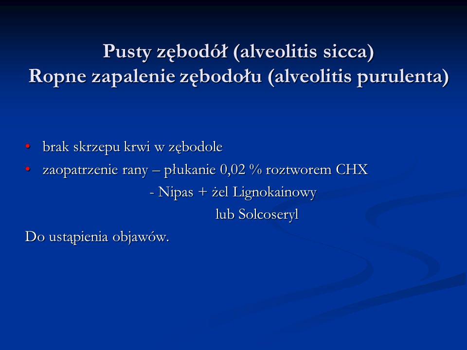 Pusty zębodół (alveolitis sicca) Ropne zapalenie zębodołu (alveolitis purulenta) brak skrzepu krwi w zębodolebrak skrzepu krwi w zębodole zaopatrzenie