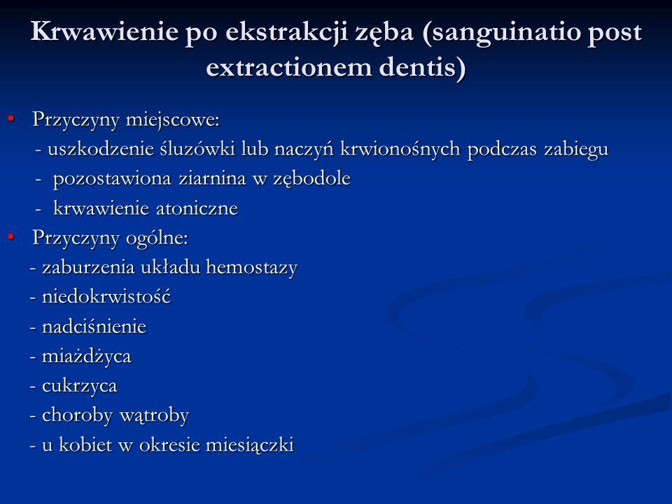Krwawienie po ekstrakcji zęba (sanguinatio post extractionem dentis) Krwawienie po ekstrakcji zęba (sanguinatio post extractionem dentis) Przyczyny mi