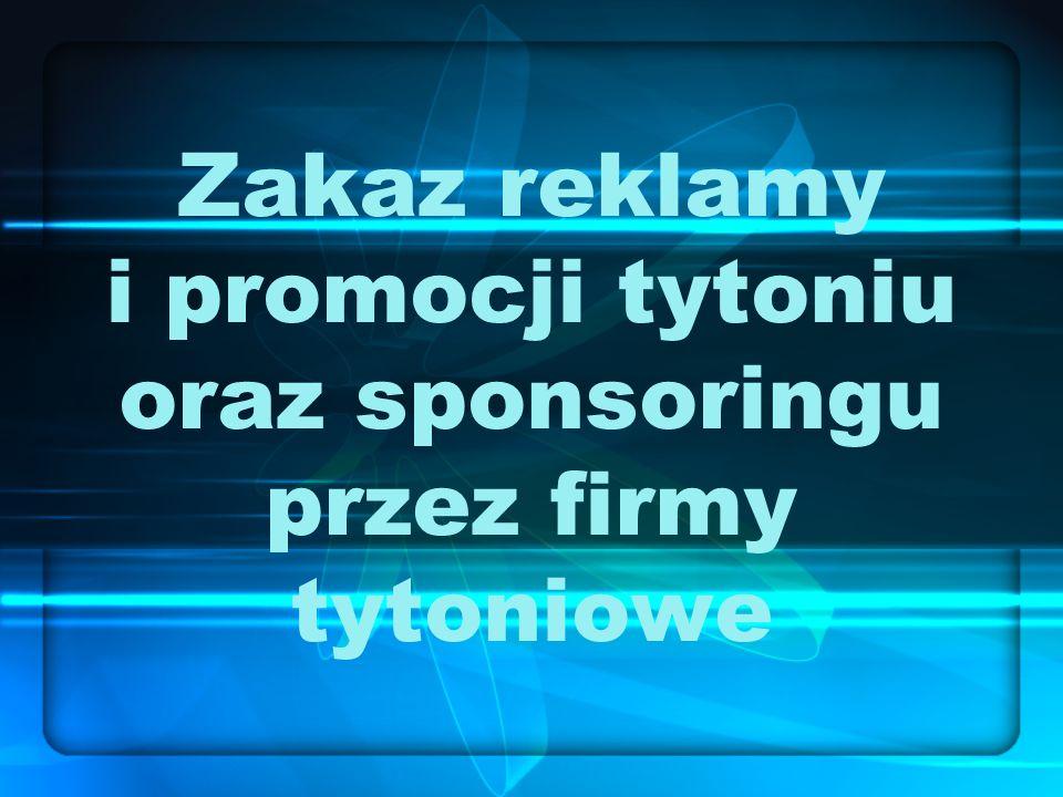 Zakaz reklamy i promocji tytoniu oraz sponsoringu przez firmy tytoniowe