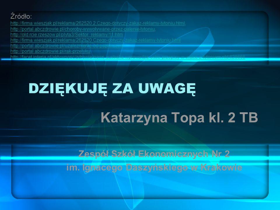 DZIĘKUJĘ ZA UWAGĘ Katarzyna Topa kl. 2 TB Zespół Szkół Ekonomicznych Nr 2 im.