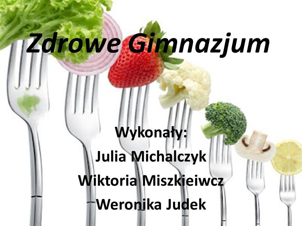 Zdrowe Gimnazjum Wykonały: Julia Michalczyk Wiktoria Miszkieiwcz Weronika Judek