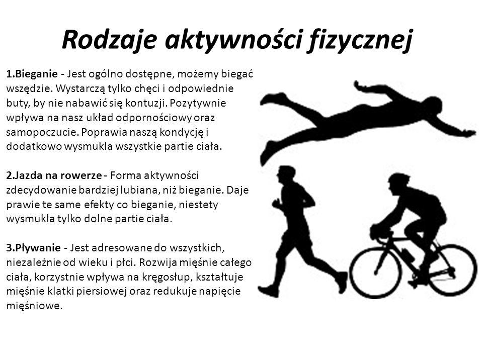 Rodzaje aktywności fizycznej 1.Bieganie - Jest ogólno dostępne, możemy biegać wszędzie.