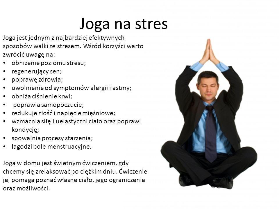 Joga na stres Joga jest jednym z najbardziej efektywnych sposobów walki ze stresem.