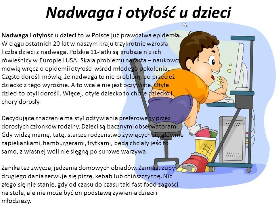 Nadwaga i otyłość u dzieci Nadwaga i otyłość u dzieci to w Polsce już prawdziwa epidemia.