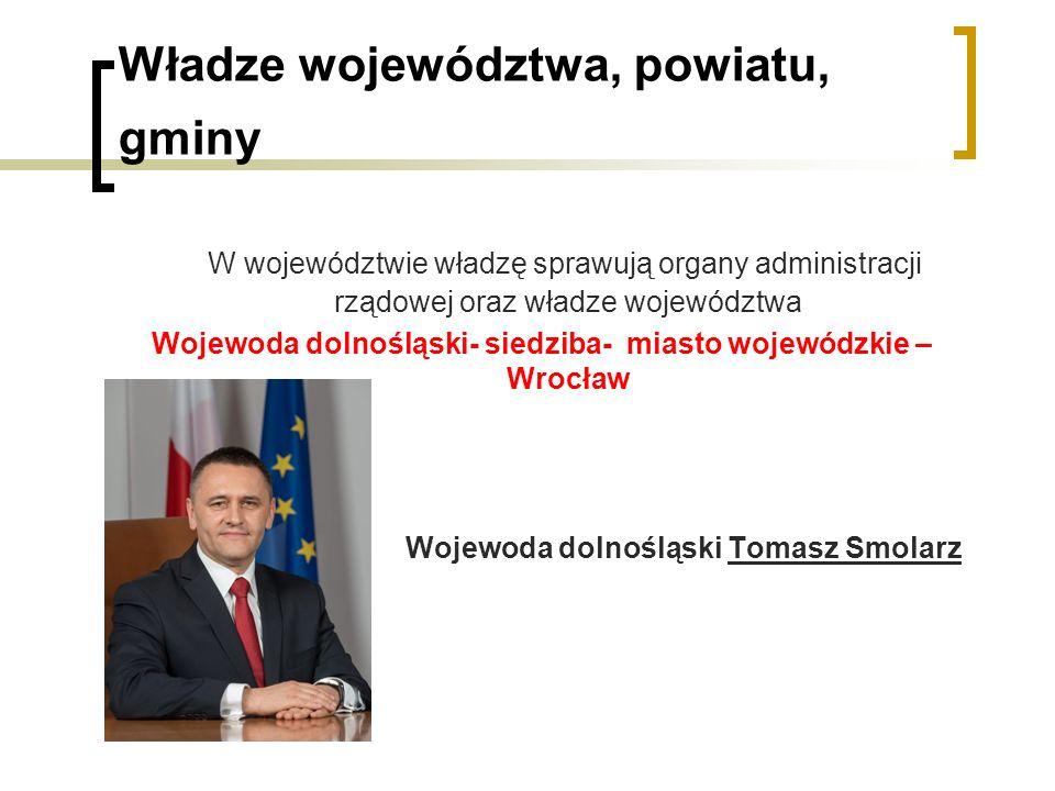 Władze województwa, powiatu, gminy W województwie władzę sprawują organy administracji rządowej oraz władze województwa Wojewoda dolnośląski- siedziba
