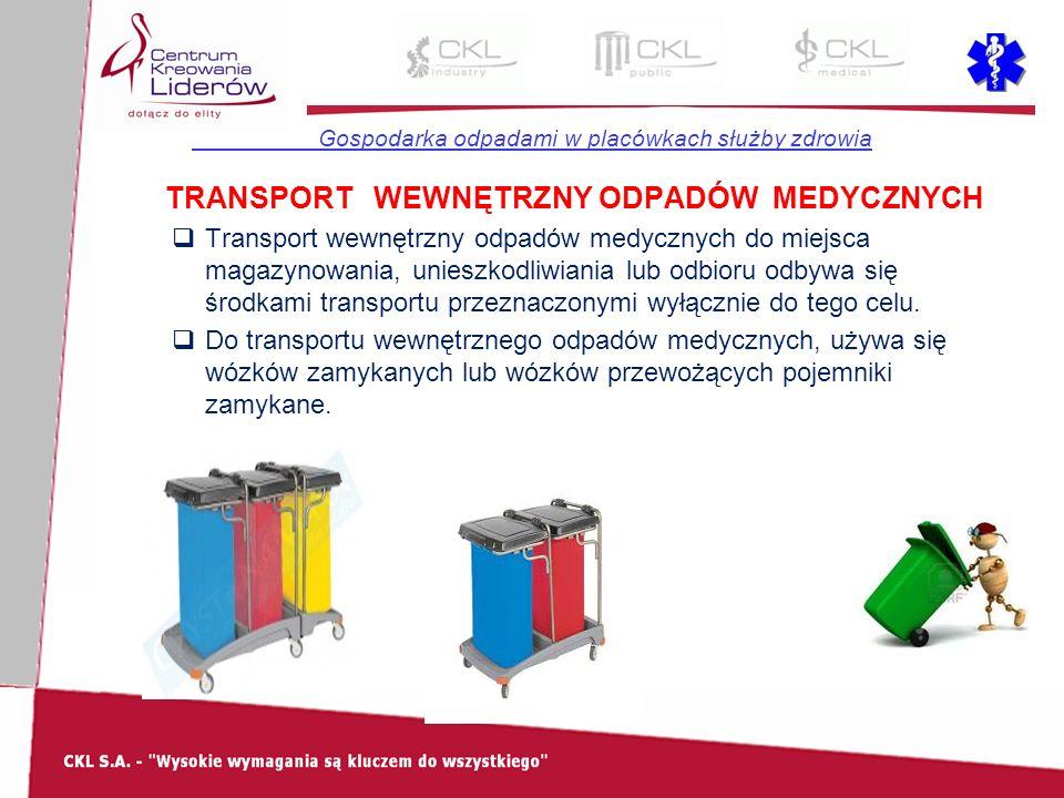 Gospodarka odpadami w placówkach służby zdrowia TRANSPORT WEWNĘTRZNY ODPADÓW MEDYCZNYCH  Transport wewnętrzny odpadów medycznych do miejsca magazynowania, unieszkodliwiania lub odbioru odbywa się środkami transportu przeznaczonymi wyłącznie do tego celu.