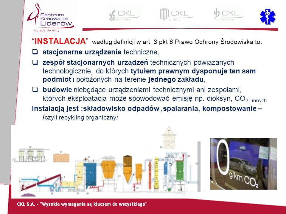 """""""INSTALACJA"""" według definicji w art. 3 pkt 6 Prawo Ochrony Środowiska to:  stacjonarne urządzenie techniczne,  zespół stacjonarnych urządzeń technic"""