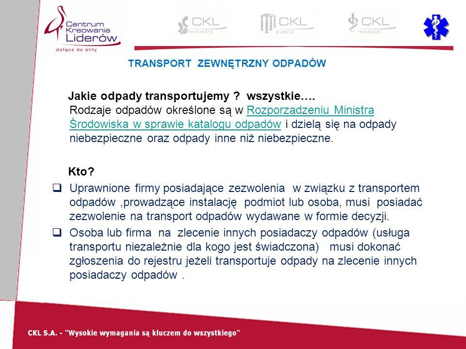 TRANSPORT ZEWNĘTRZNY ODPADÓW Jakie odpady transportujemy ? wszystkie…. Rodzaje odpadów określone są w Rozporządzeniu Ministra Środowiska w sprawie kat