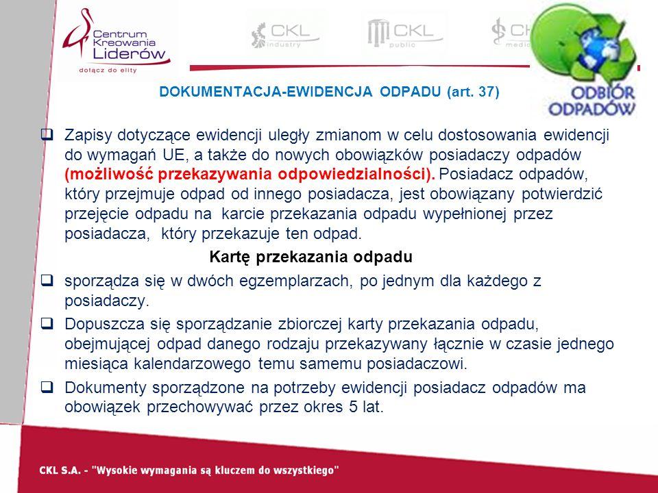 DOKUMENTACJA-EWIDENCJA ODPADU (art. 37)  Zapisy dotyczące ewidencji uległy zmianom w celu dostosowania ewidencji do wymagań UE, a także do nowych obo