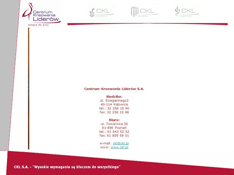 Centrum Kreowania Liderów S.A. Siedziba: ul. Ściegiennego3 40-114 Katowice tel.: 32 258 15 90 fax: 32 258 15 98 Biuro: ul. Towarowa 35 61-896 Poznań t