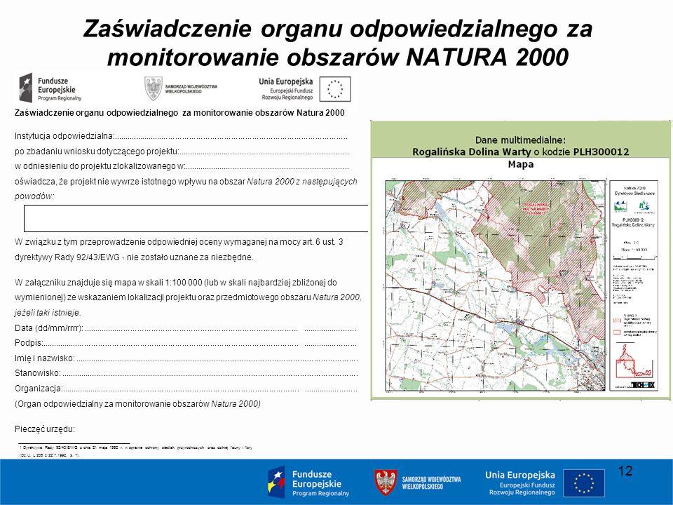 Zaświadczenie organu odpowiedzialnego za monitorowanie obszarów NATURA 2000 12 Zaświadczenie organu odpowiedzialnego za monitorowanie obszarów Natura 2000 Instytucja odpowiedzialna:......................................................................................................