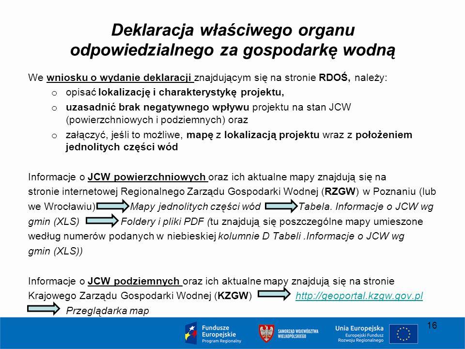 Deklaracja właściwego organu odpowiedzialnego za gospodarkę wodną We wniosku o wydanie deklaracji znajdującym się na stronie RDOŚ, należy: o opisać lo