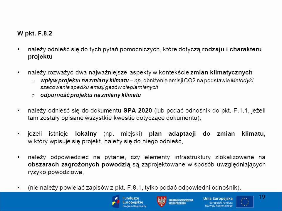 W pkt. F.8.2 należy odnieść się do tych pytań pomocniczych, które dotyczą rodzaju i charakteru projektu należy rozważyć dwa najważniejsze aspekty w ko