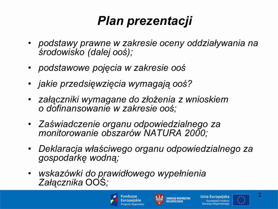 2 Plan prezentacji podstawy prawne w zakresie oceny oddziaływania na środowisko (dalej ooś); podstawowe pojęcia w zakresie ooś jakie przedsięwzięcia wymagają ooś.