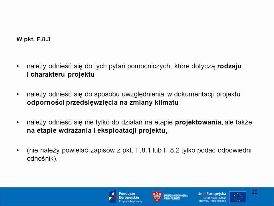 W pkt. F.8.3 należy odnieść się do tych pytań pomocniczych, które dotyczą rodzaju i charakteru projektu należy odnieść się do sposobu uwzględnienia w